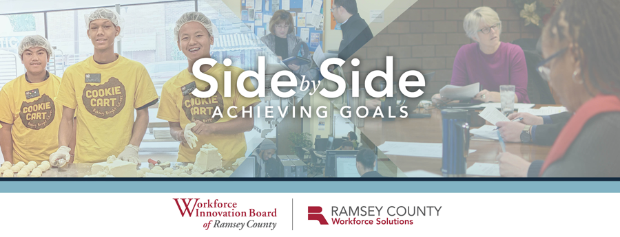 Side by Side: Achieving goals. Workforce Innovation Board of Ramsey County and Ramsey County Workforce Solutions.