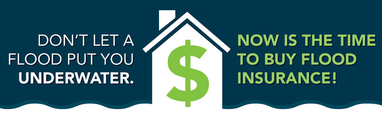 Graphic that reads: Don't led a flood put you underwater. Now is the time to buy flood insurance.