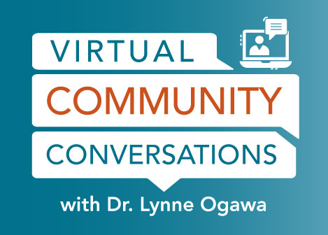 Graphic with text: Virtual community conversations with Dr. Lynne Ogawa